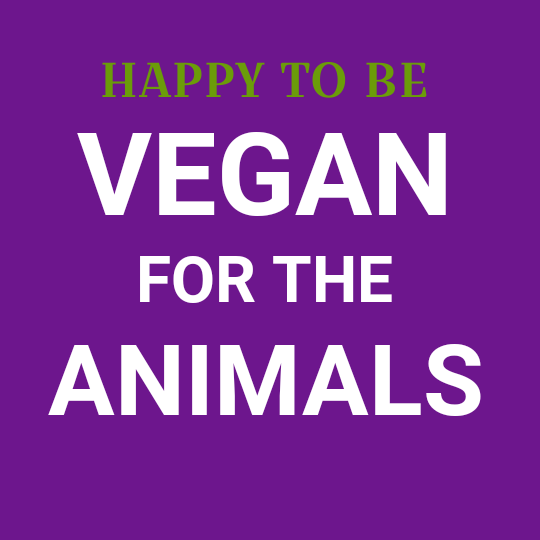 Happy to be Vegan for the Animals